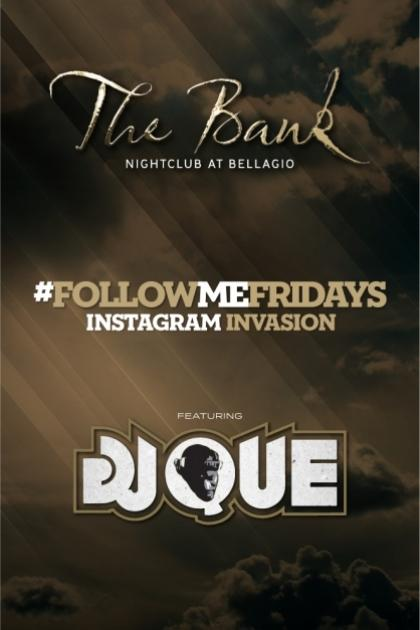 Bank Nightclub Las Vegas, Featuring #FOLLOWME FRIDAYS WITH DJ QUE
